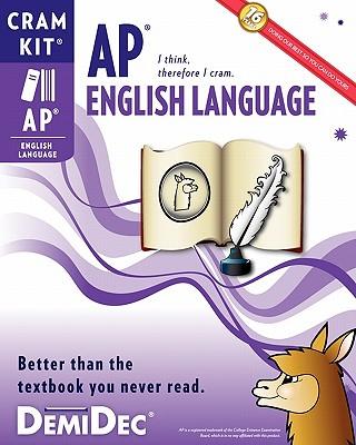 AP English Language Cram Kit: Better than the textbook you never read. - Demidec