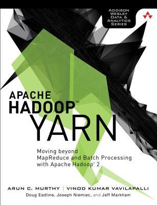 Apache Hadoop YARN: Moving Beyond MapReduce and Batch Processing with Apache Hadoop 2 - Murthy, Arun C., and Vavilapalli, Vinod Kumar, and Eadline, Douglas