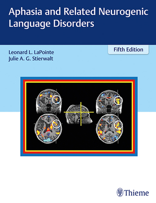Aphasia and Related Neurogenic Language Disorders - Lapointe, Leonard L (Editor), and Stierwalt, Julie (Editor)