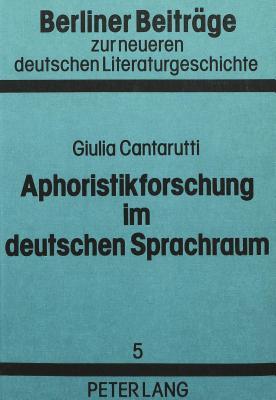 Aphoristikforschung im deutschen Sprachraum - Cantarutti, Giulia
