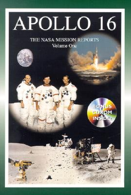 Apollo 16: The NASA Mission Reports (from the Archives of the National Aeronautics and Space Administration) - Godwin, Robert (Editor)