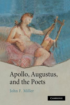 Apollo, Augustus, and the Poets - Miller, John F.