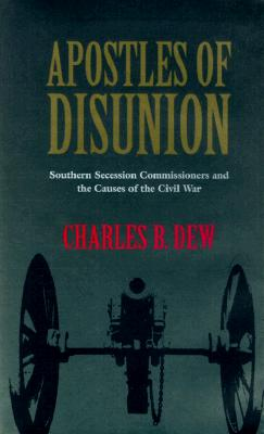 Apostles of Disunion Apostles of Disunion: Southern Secession Commissioners and the Causes of the Civilsouthern Secession Commissioners and the Causes of the Civil War War - Dew, Charles B