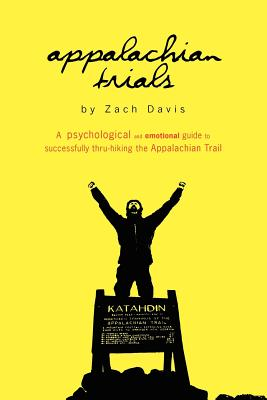 Appalachian Trials: A Psychological and Emotional Guide to Thru-Hike the Appalachian Trail - Davis, Zach