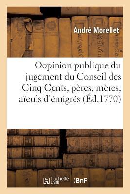 Appel A L'Opinion Publique Du Jugement Du Conseil Des Cinq Cents, Dans La Cause Des Peres Et Meres - Morellet-A