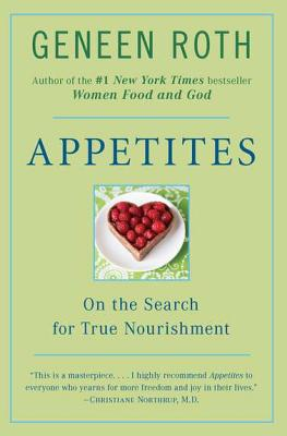 Appetites: On the Search for True Nourishment - Roth, Geneen