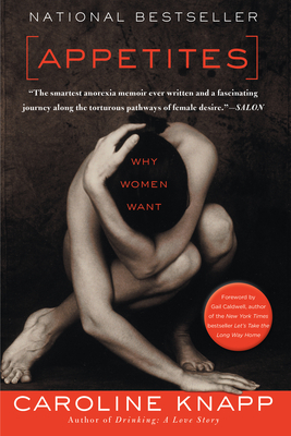 Appetites: Why Women Want - Knapp, Caroline, and Caldwell, Gail (Foreword by)