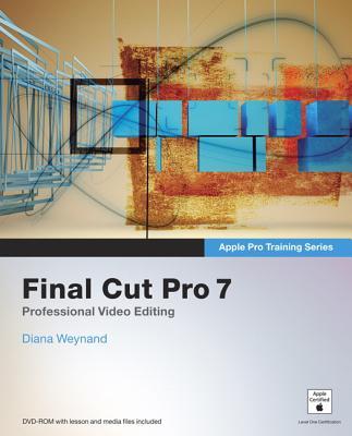 Apple Pro Training Series: Final Cut Pro 7 - Weynand, Diana