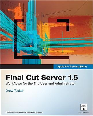 Apple Pro Training Series: Final Cut Server 1.5 - Tucker, Drew