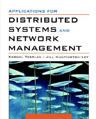 Applications for Distributed Systems and Network Management - Terplan, Kornel, and Huntington-Lee, Jill
