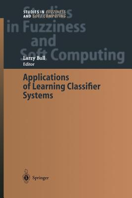 Applications of Learning Classifier Systems - Bull, Larry (Editor)
