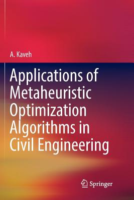 Applications of Metaheuristic Optimization Algorithms in Civil Engineering - Kaveh, A