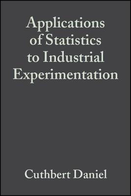 Applications of Statistics to Industrial Experimentation - Daniel, Cuthbert