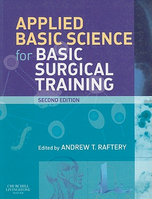 Applied Basic Science for Basic Surgical Training - Raftery, Andrew T.