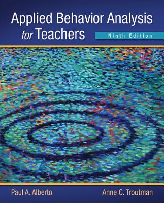 Applied Behavior Analysis for Teachers - Alberto, Paul, and Troutman, Anne