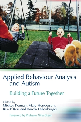 Applied Behaviour Analysis and Autism: Building a Future Together - Keenan, Michael (Editor), and Henderson, Mary (Editor), and Kerr, Ken P (Editor)