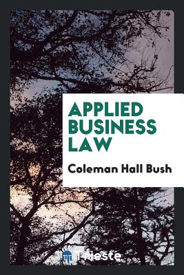 Applied Business Law - Bush, Coleman Hall