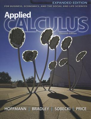 Applied Calculus for Business, Economics, and the Social and Life Sciences, Expanded Edition, Media Update - Hoffmann, Laurence D, President, Senior, and Bradley, Gerald L, Professor, and Sobecki, David, Professor