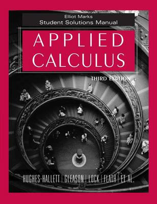 Applied Calculus, Student Solutions Manual - Hughes-Hallett, Deborah, and Lock, Patti Frazer, and Gleason, Andrew M
