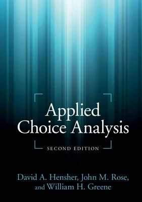 Applied Choice Analysis - Hensher, David A, and Rose, John M, and Greene, William H