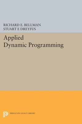 Applied Dynamic Programming - Bellman, Richard E., and Dreyfus, Stuart E.