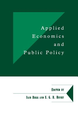 Applied Economics and Public Policy - Henry, Brian, and University of Cambridge, and Begg, Iain (Editor)