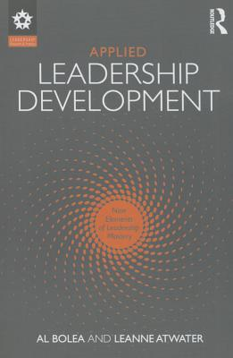 Applied Leadership Development: Nine Elements of Leadership Mastery - Bolea, Al, and Atwater, Leanne E., Ph.D.