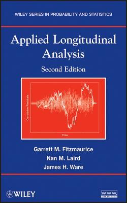 Applied Longitudinal Analysis - Fitzmaurice, Garrett M., and Laird, Nan M., and Ware, James H.