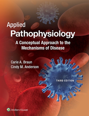 Applied Pathophysiology: A Conceptual Approach to the Mechanisms of Disease - Braun, Carie, and Anderson, Cindy