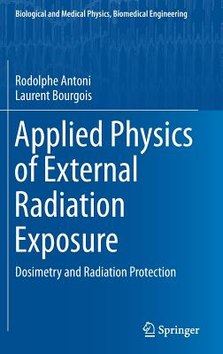 Applied Physics of External Radiation Exposure 2017: Dosimetry and Radiation Protection - Antoni, Rodolphe, and Bourgois, Laurent
