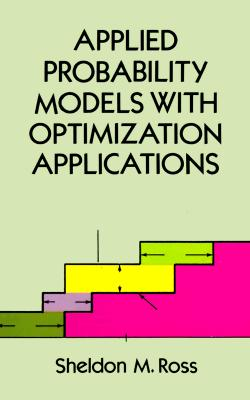 Applied Probability Models with Optimization Applications - Ross, Sheldon M