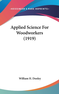 Applied Science for Woodworkers (1919) - Dooley, William H