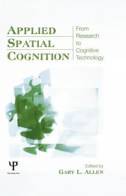 Applied Spatial Cognition: From Research to Cognitive Technology - Allen, Gary L. (Editor)
