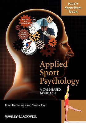 Applied Sport Psychology: A Case-Based Approach - Hemmings, Brian, and Holder, Tim