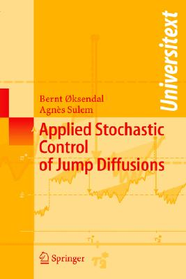 Applied Stochastic Control of Jump Diffusions - Oksendal, Bernt K, and Sulem, Agnhs, and A~ksendal, Bernt