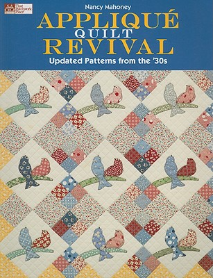 Applique Quilt Revival: Updated Patterns from the 30's - Mahoney, Nancy