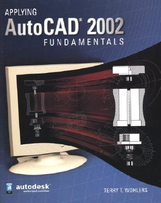 Applying AutoCAD 2002 Fundamentals - Wohlers, Terry T