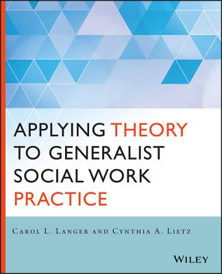 Applying Theory to Generalist Social Work Practice - Langer, Carol L, and Lietz, Cynthia