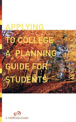 Applying to College: A Planning Guide for Students - Watts, Casey, and Lifeworks