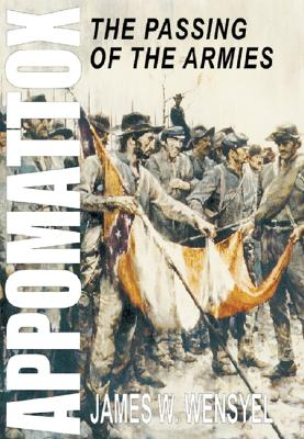 Appomattox: The Passing of the Armies - Wensyel, James W