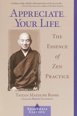 Appreciate Your Life: The Essence of Zen Practice - Roshi, Taizan Maezumi, and Maezumi, Hakuyu Taizan, and Maezumi, Taizan
