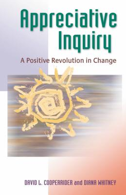 Appreciative Inquiry: A Positive Revolution in Change - Cooperrider, David L, Dr., and Whitney, Diana