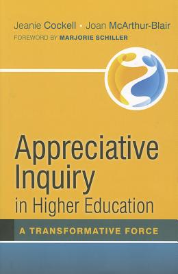 Appreciative Inquiry in Higher Education: A Transformative Force - Cockell, Jeanie, and McArthur-Blair, Joan, and Schiller, Marjorie (Foreword by)