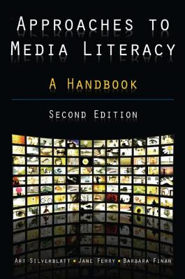 Approaches to Media Literacy: A Handbook - Silverblatt, Art