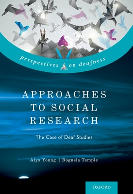 Approaches to Social Research: The Case of Deaf Studies - Young, Alys, and Temple, Bogusia