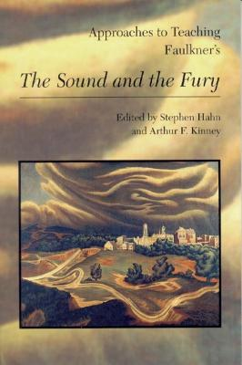 Approaches to Teaching Faulkner's the Sound and the Fury - Hahn, Stephen (Editor), and Kinney, Arthur F (Editor)