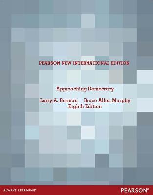 Approaching Democracy: Pearson New International Edition - Berman, Larry, and Murphy, Bruce