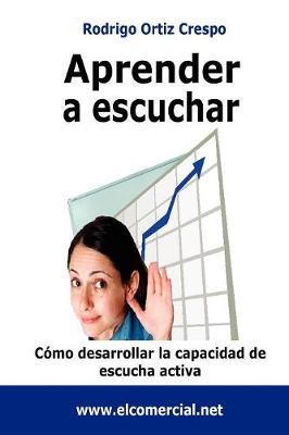 Aprender a Escuchar - Ortiz Crespo, Rodrigo