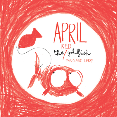 April the Red Goldfish - Leray, Marjolaine, and Ardizzone, Sarah (Translated by)