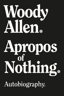 Apropos of Nothing - Allen, Woody